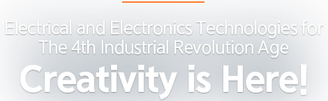 Electrical and Electronics Technologies forThe 4th Industrial Revolution AgeCreativity is Here!